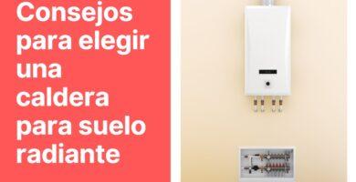 Consejos para elegir una caldera para suelo radiante