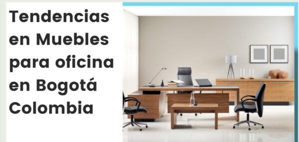 Tendencias en Muebles para oficina en Bogota Colombia